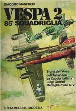 61895 - Manfredi, G. - Vespa 2. 85a Squadriglia. Storia dell'asso dell'Aviazione da caccia italiana Luigi Gorrini MOVM