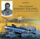 61897 - Bianchi, G. - Caro, valoroso Adriano Visconti. Un'opera basata su foto e documenti dell'archivio di famiglia