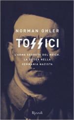 61900 - Ohler, N. - Tossici. L'arma segreta del Reich. La droga nella Germania nazista