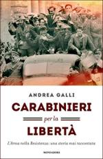 62065 - Galli, A. - Carabinieri per la liberta'. L'Arma nella Resistenza: una storia mai raccontata