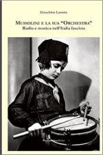 62161 - Lanotte, G. - Mussolini e la sua 'orchestra'. Radio e musica nell'Italia fascista