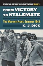 62204 - Dick, C.J. - From Victory to Stalemate. The Western Front, Summer 1944 Decisive and Indecisive Military Operations