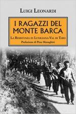 62235 - Leonardi, L. - Ragazzi del Monte Barca. La Resistenza in Lunigiana-Val di Taro (I)