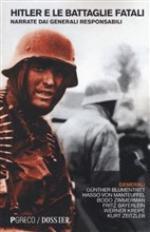62238 - AAVV,  - Hitler e le Battaglie Fatali. Narrate dai generali responsabili