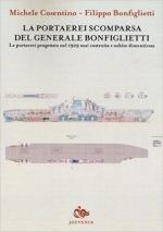 62239 - Cosentino-Bonfiglietti, M.-F. - Portaerei scomparsa del Generale Bonfiglietti. La portaerei progettata nel 1929 mai costruita e subito dimenticata (La)