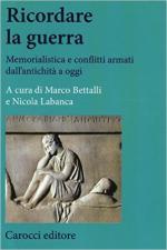 62240 - Bettalli-Labanca, M.-N. cur - Ricordare la guerra. Memorialistica e conflitti armati dall'antichita' ad oggi