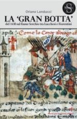 62263 - Landucci, O. - 'Gran Botta' del 1430 sul fiume Serchio fra Lucchesi e Fiorentini (La)