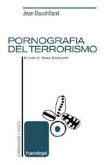 62356 - Baudrillard-Codeluppi, J.-V. - Pornografia del terrorismo