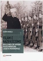 62361 - Rosselli, A. - Islam e nazifascismo. Un'alleanza che avrebbe potuto modificare l'assetto mediorientale