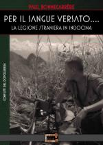62366 - Bonnecarrere, C. - Per il Sangue Versato. La Legione Straniera in Indocina