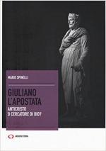 62384 - Spinelli, M. - Giuliano l'apostata. Anticristo o cercatore di Dio?