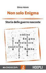 62400 - Henin, S. - Non solo Enigma. Storia delle guerre nascoste