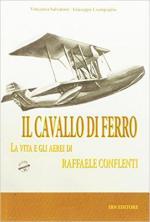 62401 - Salvatore-Ciampaglia, V.-G. - Cavallo di Ferro. La vita e gli aerei di Raffaele Conflenti (Il)