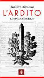 62414 - Roseano, R. - Ardito. Romanzo Storico (L')