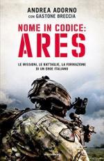62458 - Adorno-Breccia, A.-G. - Nome in codice: ARES. Le missioni, le battaglie, la formazione di un eroe italiano