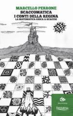 62490 - Perrone, M. - Scaccomatica. I conti della regina. La matematica gioca a scacchi