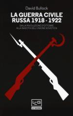 62504 - Bullock, D. - Guerra Civile Russa. Dalla Rivoluzione d'Ottobre alla nascita dell'Unione Sovietica (La)
