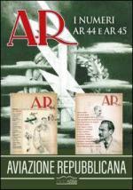 62542 - AAVV,  - AR. Aviazione Repubblicana. I numeri AR 44 e AR 45