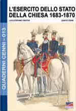 62565 - Cristini-Cenni, L.-Q. - Quaderni Cenni 13: L'Esercito dello Stato della Chiesa 1683-1870