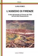 62570 - Romeo, I. - Assedio di Firenze. Il mito dell'assedio di Firenze del 1530 nell'eta' della Restaurazione (L')