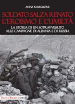 62576 - Raviglione, A. - Soldato Salza Renato l'eroismo e l'umilta'. La storia di un sopravvissuto alle campagne di Albania e di Russia