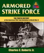 62615 - Roberts, C.C. - Armored Strike Force. Photo History of the American 70th Tank Battalion in World War II