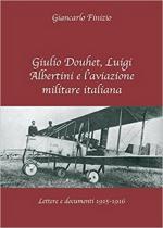 62627 - Finizio, G. - Giulio Douhet, Luigi Albertini e l'aviazione militare italiana
