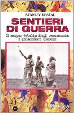 62755 - Vestal, S. - Sentieri di guerra. Il capo White Bull racconta i guerrieri Sioux