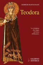 62796 - Ravegnani, G. - Teodora. La cortigiana che regno' sul trono di Bisanzio