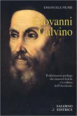 62800 - Fiume, E. - Calvino. Il riformatore profugo che rinnovo' la fede e la cultura dell'Occidente