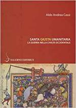 62806 - Cassi, A.A. - Santa, giusta, umanitaria. La guerra nella civilta' occidentale