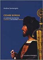 62807 - Santangelo, A. - Cesare Borgia. Le campagne militari del cardinale che divenne principe