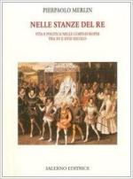 62815 - Merlin, P.P. - Nelle stanze del re. Vita e politica nelle corti europee tra XV e XVIII secolo