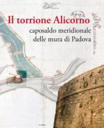 62854 - Fadini, U. cur - Torrione Alicorno. Caposaldo meridionale delle mura di Padova (Il)