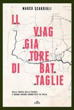 62856 - Scardigli, M. - Viaggiatore di battaglie. Sulle tracce delle piccole e grandi guerre combattute in Italia (Il)