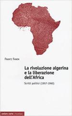 62888 - Fanon, F. - Rivoluzione algerina e la liberazione dell'Africa. Scritti politici 1957-1960 (La)