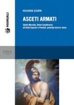 62902 - Scarpa, R. - Asceti armati. Spirito Marziale, animo cavalleresco ed Ordini Equestri e Premiali, archetipi eterni e storia