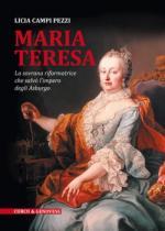 62905 - Campi Pezzi, L. - Maria Teresa. La sovrana riformatrice che salvo' l'impero degli Asburgo