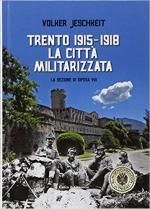 62907 - Jeschkeit, V. - Trento 1915-1918. La citta' militarizzata. La Sezione di Difesa VIII