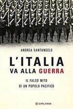 62918 - Santangelo, A. - Italia va alla guerra. Il falso mito di un popolo pacifico (L')