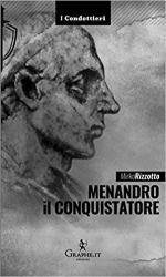 62945 - Rizzotto, M. - Menandro il Conquistatore. Il re greco che soggiogo' l'India - I condottieri