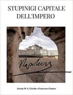 62972 - Giorda-Ganora, A.-F. - Stupinigi Capitale dell'Impero. Guida storica alla Palazzina di Caccia di Stupinigi nel periodo Imperiale Napoleonico