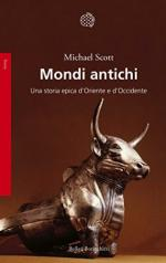 62990 - Scott, M. - Mondi antichi. Una storia epica d'Oriente e d'Occidente