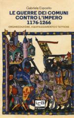 63007 - Esposito, G. - Guerre dei comuni contro l'impero 1176-1266 (Le)