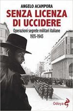 63018 - Acampora, A. - Senza licenza di uccidere. Operazioni segrete militari italiane 1935-1943