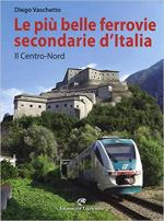 63068 - Vaschetto, D. - Piu' belle ferrovie secondarie d'Italia. Il Centro-Nord (Le)
