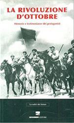 63071 - Chiaia, A. cur - Rivoluzione d'ottobre. Memorie e testimonianze dei protagonisti (La)