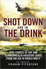 63104 - Pitchford, G. - Shot Down and in the Drink. True Stories of RAF and Commonwealth Aircrews Saved from the Sea in WWII