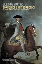 63217 - Di Martino, G. - Borbonici e antiborbonici. Dal Regno di Napoli e di Sicilia all'Italia unita
