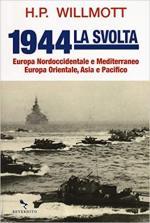 63261 - Willmott, H.P. - 1944 La svolta. Europa nordoccidentale e Mediterraneo, Europa orientale, Asia e Pacifico